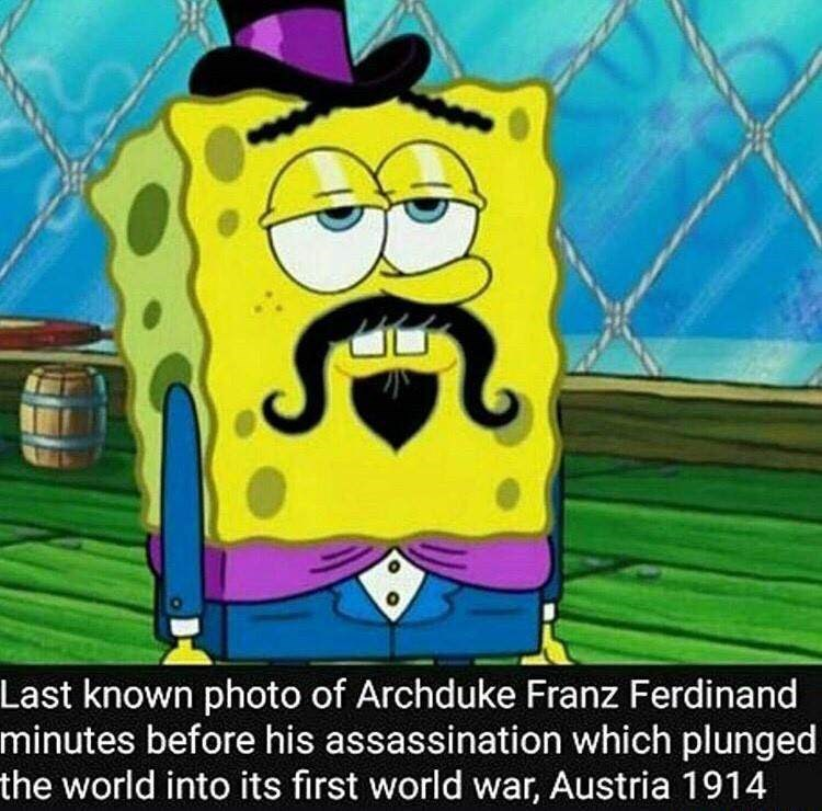 fake history meme about the last known photo of Franz Ferdinand with picture of Spongebob with mustache wearing suit
