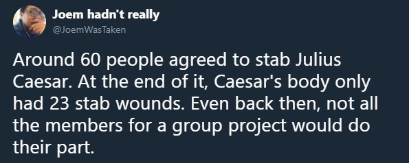 meme about the people who didn't stab Julius Caesar being slacking members in group project