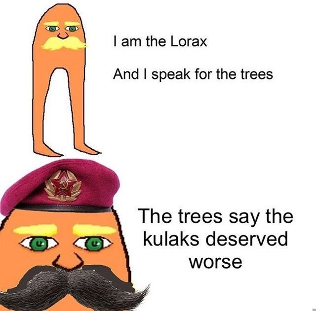 meme about Dekulakization with Stalin as the Lorax wanting to destroy the kulaks