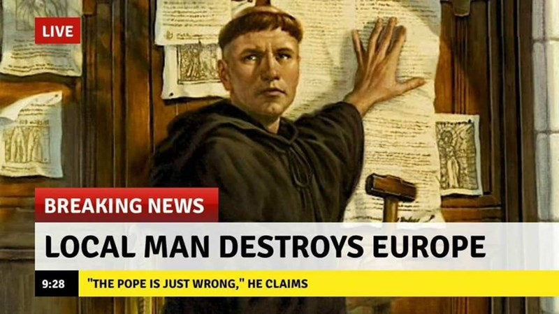 meme about Martin Luther going against the Catholic church and destroying Europe