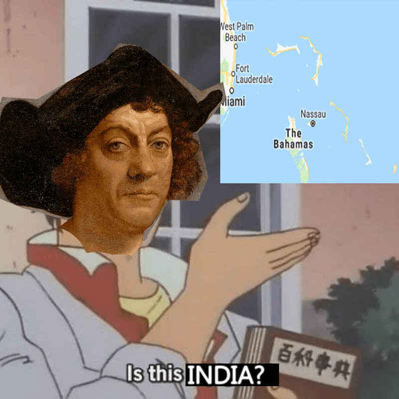 is this a pigeon meme about Columbus mistaking the Americas for India