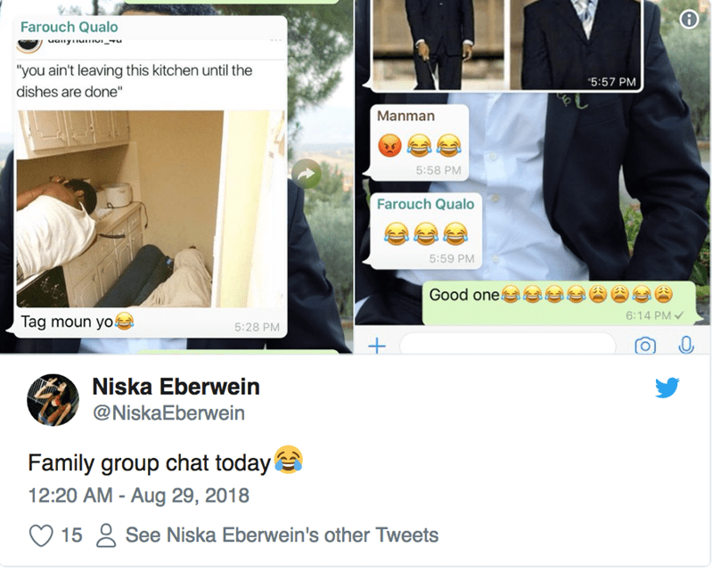"""Product - Farouch Qualo """"you ain't leaving this kitchen until the 5:57 PM dishes are done"""" Manman 5:58 PM Farouch Qualo 5:59 PM Good one 6:14 PM Tag moun yo 5:28 PM Niska Eberwein @NiskaEberwein Family group chat today 12:20 AM - Aug 29, 2018 See Niska Eberwein's other Tweets 15"""