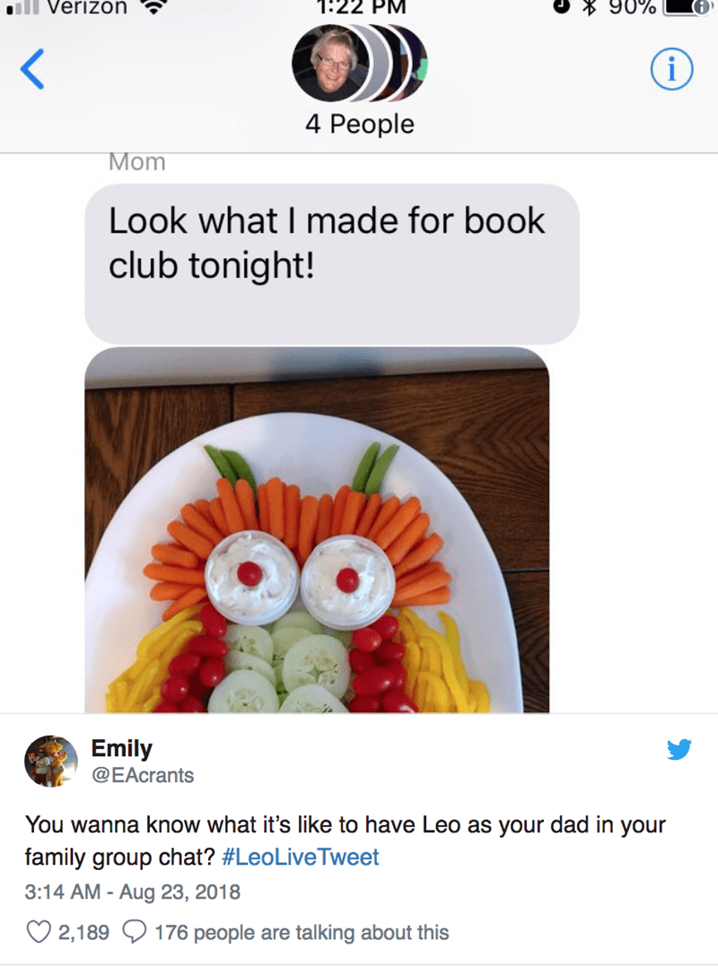 Screenshot - Verizon 1:22 PM 90% i 4 Реople Mom Look what I made for book club tonight! Emily @EAcrants You wanna know what it's like to have Leo as your dad in your family group chat? #LeoLiveTweet 3:14 AM - Aug 23, 2018 2,189 176 people are talking about this