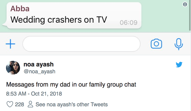 Text - Abba Wedding crashers on TV 06:09 noa ayash @noa_ayash Messages from my dad in our family group chat 8:53 AM - Oct 21, 2018 See noa ayash's other Tweets 228