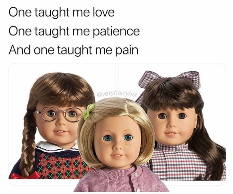 thank you, next meme about the american girl dolls and how each doll taught love, patience and pain
