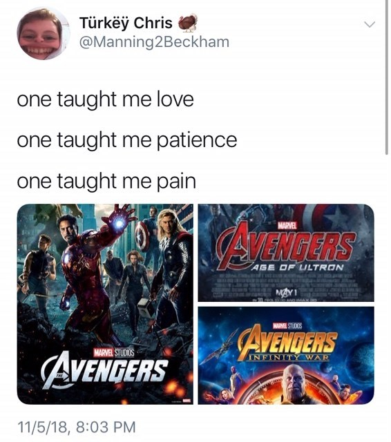 thank you, next meme about the avengers movies. Avengers taught love, Avengers: age of ultron taught patience, Avengers: Infinity War taught pain by: @Manning2Beckham