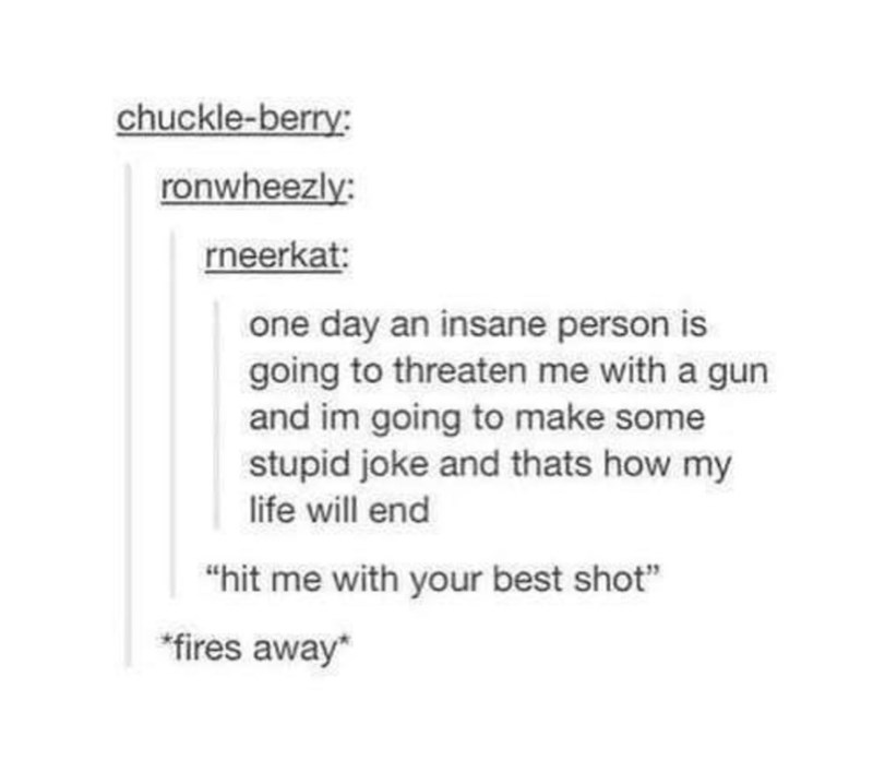 tumblr post about getting threatened with a gun and saying HIT ME WITH YOUR BEST SHOT