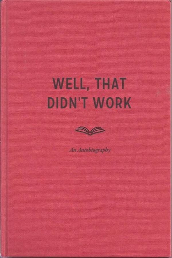 "Fake book title that reads, ""Well, That Didn't Work - an autobiography"""