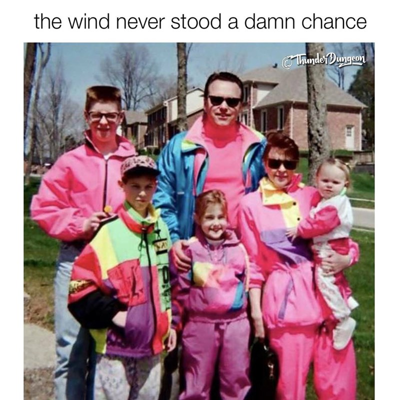 meme image of a family all wearing windbreakers and how the wind never stood a chance