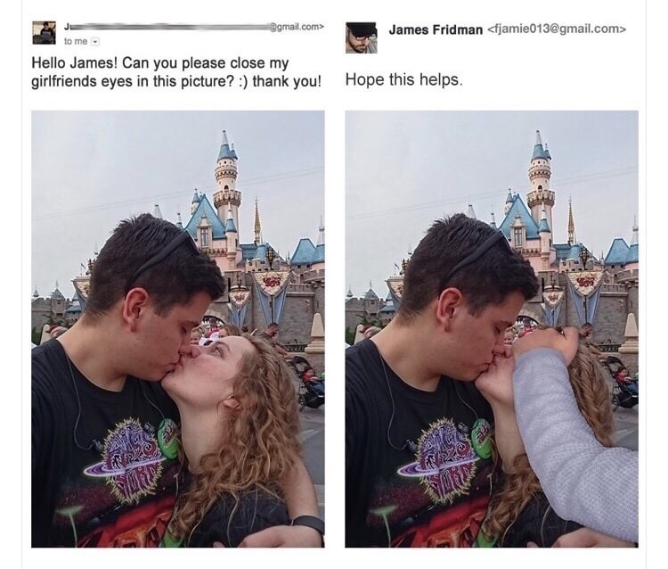 People - gmail.com> James Fridman fjamie013@gmail.com> to me Hello James! Can you please close my girlfriends eyes in this picture? :) thank you! Hope this helps.