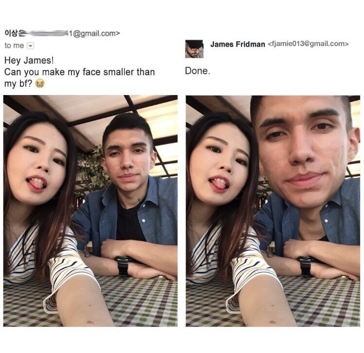Face - 이상은 41@gmail.com> James Fridman <fjamie013@gmail.com> to me Hey James! Can you make my face smaller than my bf? Done.