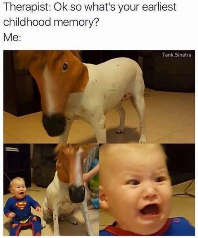 Meme about your earliest memory being the trauma of seeing a dog wearing a horse mask
