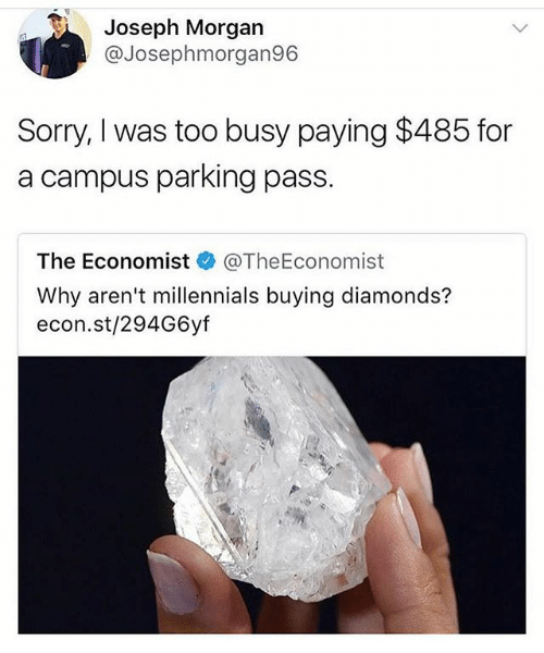 Mineral - Joseph Morgan @Josephmorgan96 Sorry, I was too busy paying $485 for a campus parking pass. The Economist @TheEconomist Why aren't millennials buying diamonds? econ.st/294G6yf