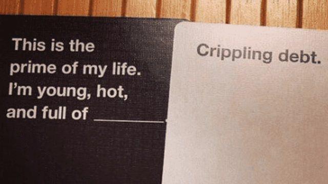 "Cards from Cards Against Humanity that read, ""This is the prime of my life, I'm young, hot, and full of ___,"" and ""Crippling debt"""