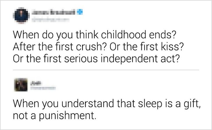 "Tweet that reads, ""When do you think childhood ends? After the first crush? Or the first kiss? Or the first serious independent act?"" someone comments below, ""When you understand that sleep is a gift, not a punishment"""