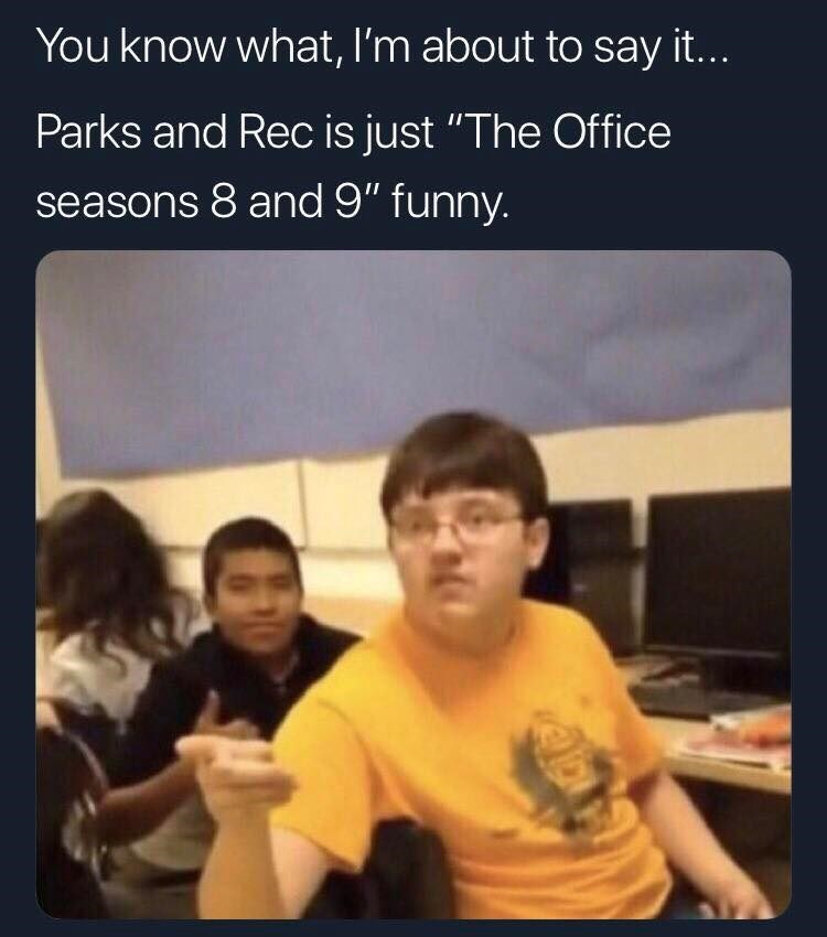 meme of a kid saying Parks and Rec is a less funny The Office