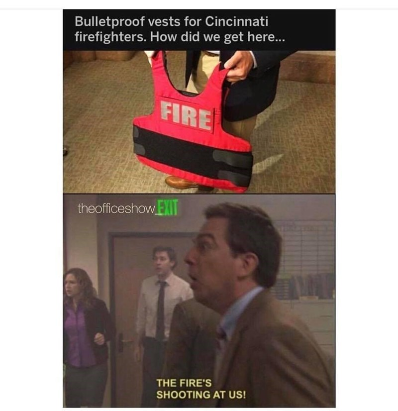 meme about firefighters needing bulletproof vests because the fire shoots at them