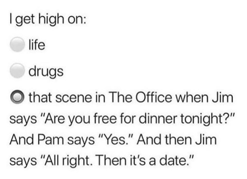 meme about getting a high from The Office scene where Jim asks Pam out