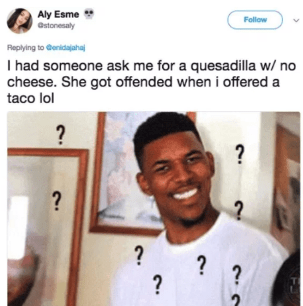 Tweet of someone who asked for Quesadilla with no cheese and got offered a taco instead