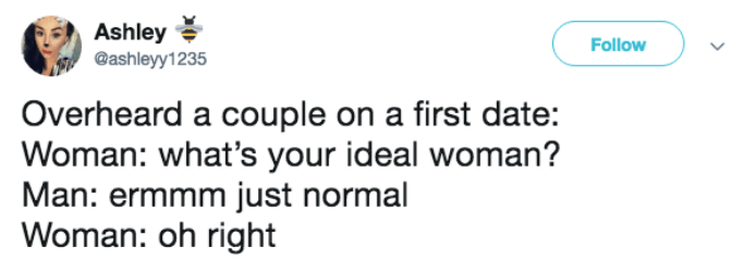 first date asking about ideal woman and he says normal