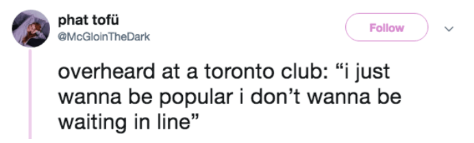 overheard at a toronto club about wanting to be popular and not have to wait in line