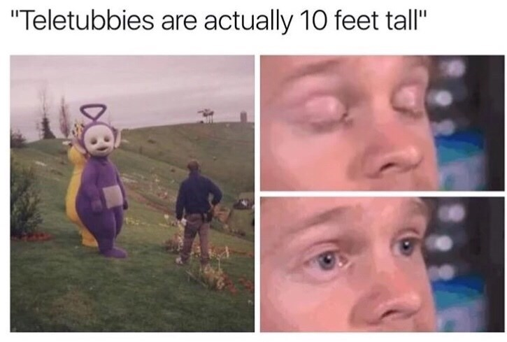 "Caption that reads, ""Teletubbies are actually 10 feet tall"" above a pic of a producer standing next to a giant Teletubbie"