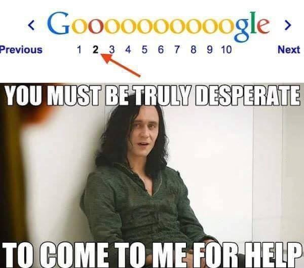 meme post of Loki from the avengers and being desperate enough to go to him in connection with the second search page on google