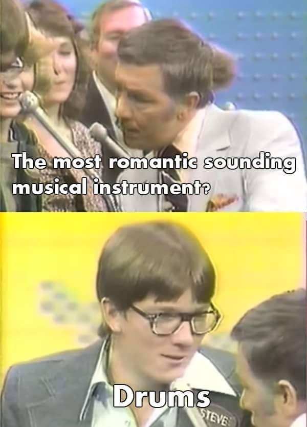 drums are the most romantic sounding musical instrument