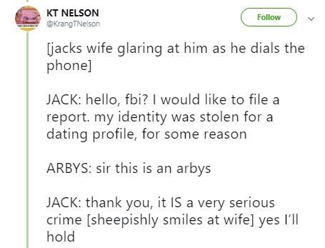 Man reporting that his identity was stolen to make a dating profile but SIR THIS IS AN ARBY's