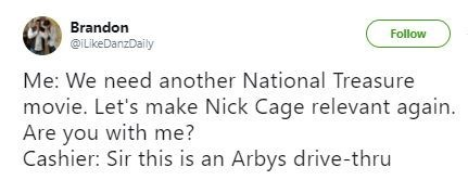 Nick Cage rant about needing another National Treasure movie but SIR THIS IS AN ARBY's