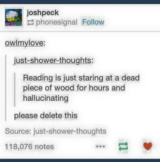 Tumblr post about how reading is hallucinating while staring at dead wood for hours