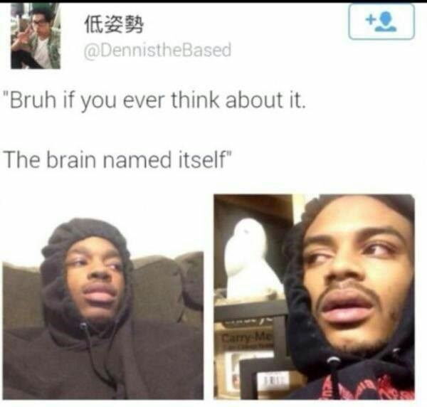 Tweet about realizing the brain named itself with pictures of man in hoodie looking stoned