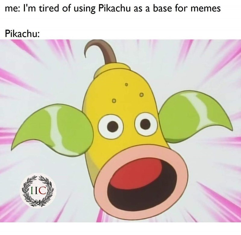 """Caption that reads, """"Me: I'm tired of using Pikachu as a base for memes; Pikachu: ..."""" above a pic of surprised Weepinbell"""