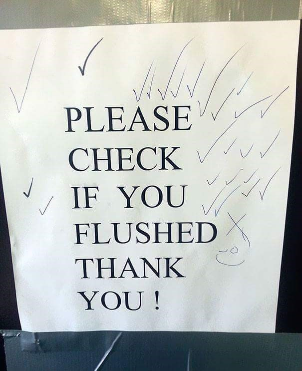 "Sign that reads, ""Please check if you flushed, thank you!"" People wrote check marks all over it"