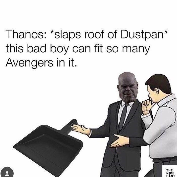 salesman slaps roof meme about Thanos turning the Avengers to dust