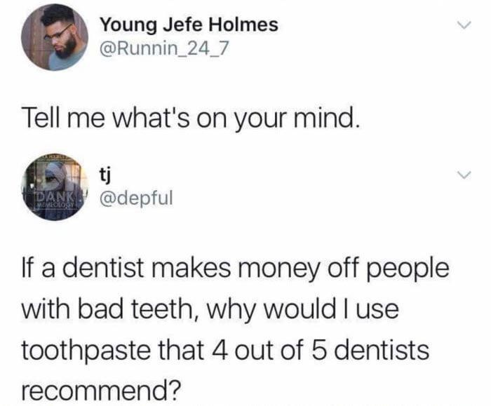 Tweet wondering why use toothpaste recommended by dentists when they make money off bad teeth