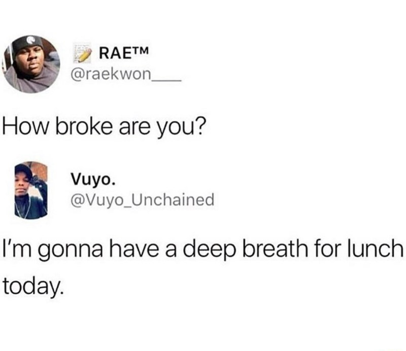 "Tweet that reads, ""How broke are you?"" someone replies, ""I'm gonna have a deep breath for lunch"""