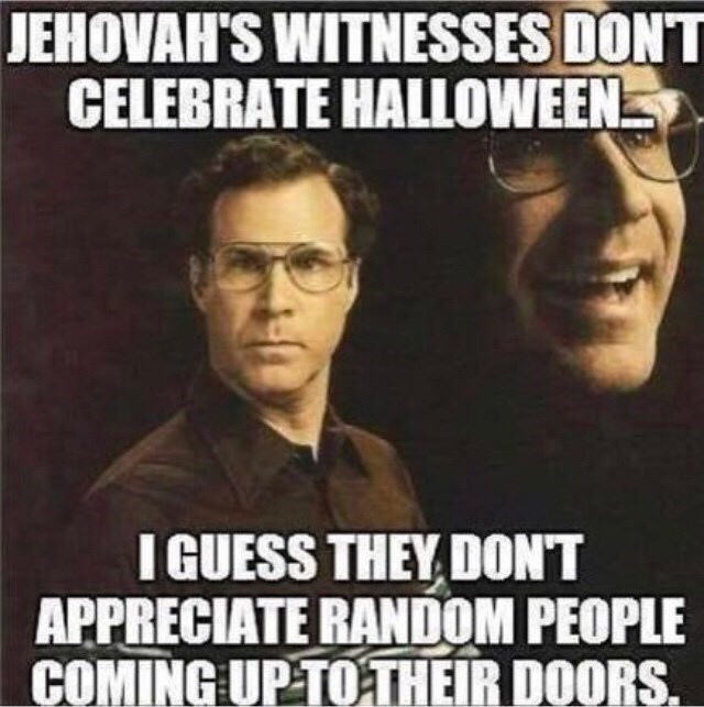 meme image about Jehovah's witnesses not liking Halloween because they don't like random people coming to their door even though they do it year round
