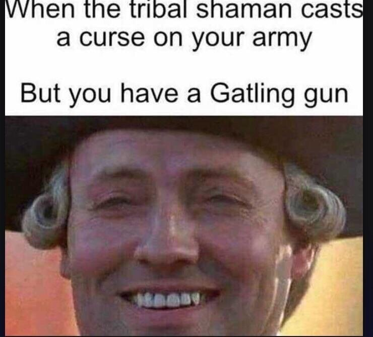 meme image about a colonial that is cursed by a tribal shaman but the colonial has a gun
