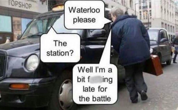 meme image about asking a cab to take you to Waterloo and not the Waterloo battle which happened a long time ago