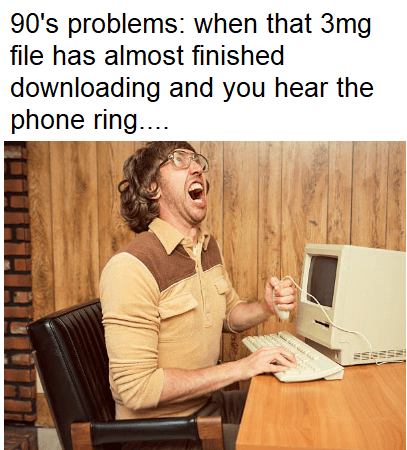 meme image of 90's problems about waiting a long time for files to download