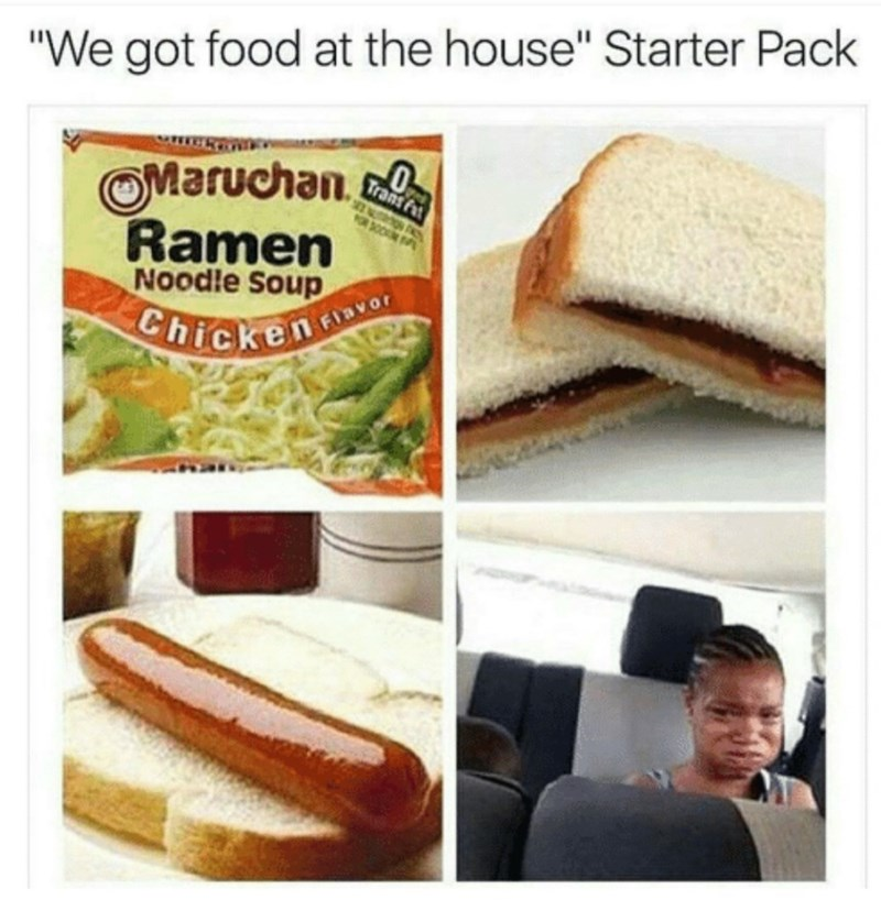 "starter pack of parent telling child ""we got food in the house"""
