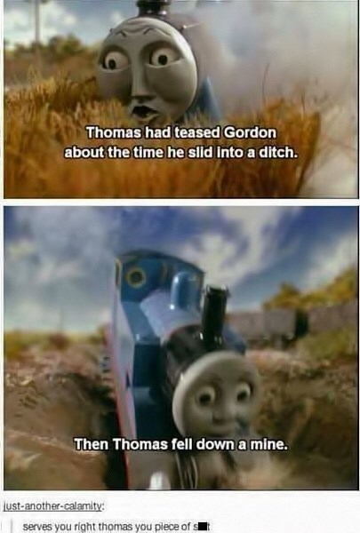 meme about Thomas the tank engine getting what he deserves for making fun of others