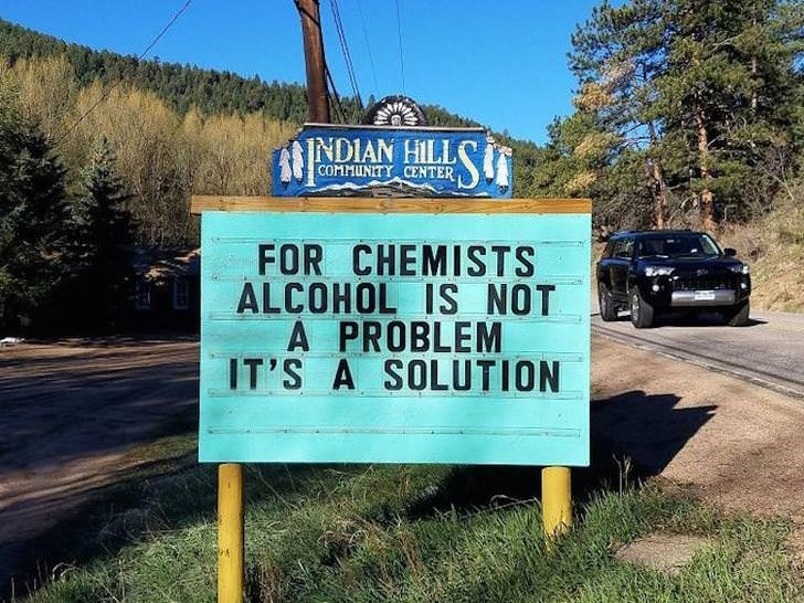 sign near Indian Hills FOR CHEMIST ALCOHOL IS NOT A PROBLEM IT'S A SOLUTION chemistry pun