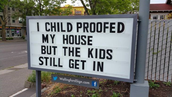 Text - I CHILD PROOFED MY HOUSE BUT THE KIDS STILL GET IN WallingfordSign.com f