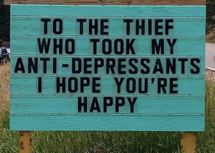 Text - TO THE THIEF WHO TOOK MY ANTI-DEPRESSANTS I HOPE YOU'RE HAPPY