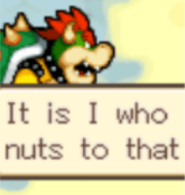 Mario game screenshot cropped so that Bowser is saying he nuts to that