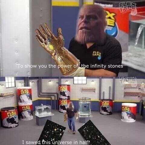 flex tape meme about Thanos sawing the universe in half