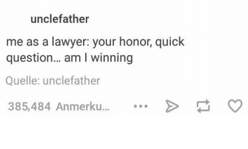 Text - unclefather me as a lawyer: your honor, quick question. am I winning Quelle: unclefather 385,484 Anmerku...
