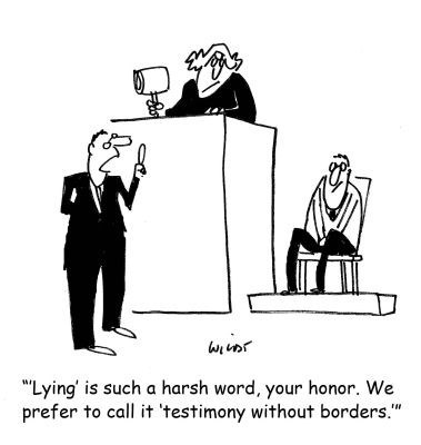 "Cartoon - wiior ""Lying' is such a harsh word, your honor. We prefer to call it 'testimony without borders."""